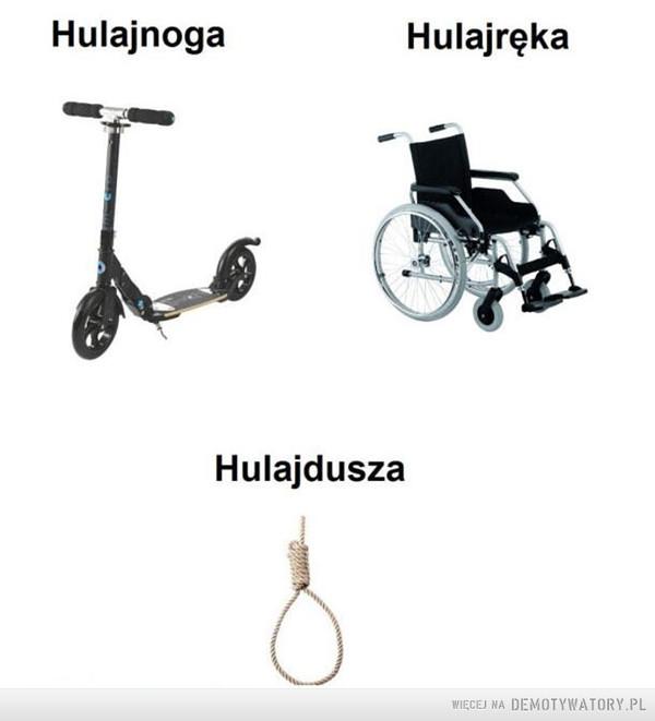 Czarny humor –  HulajnogaHulajrękaHulajdusza