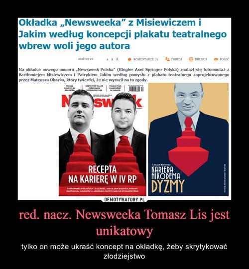 red. nacz. Newsweeka Tomasz Lis jest unikatowy