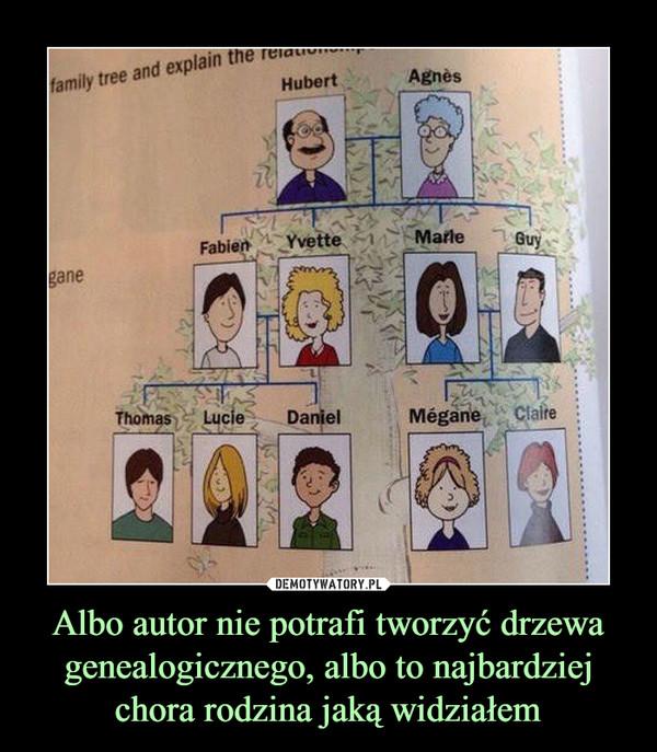 Albo autor nie potrafi tworzyć drzewa genealogicznego, albo to najbardziej chora rodzina jaką widziałem –
