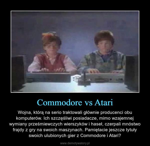 Commodore vs Atari – Wojna, którą na serio traktowali głównie producenci obu komputerów. Ich szczęśliwi posiadacze, mimo wzajemnej wymiany prześmiewczych wierszyków i haseł, czerpali mnóstwo frajdy z gry na swoich maszynach. Pamiętacie jeszcze tytuły swoich ulubionych gier z Commodore i Atari?