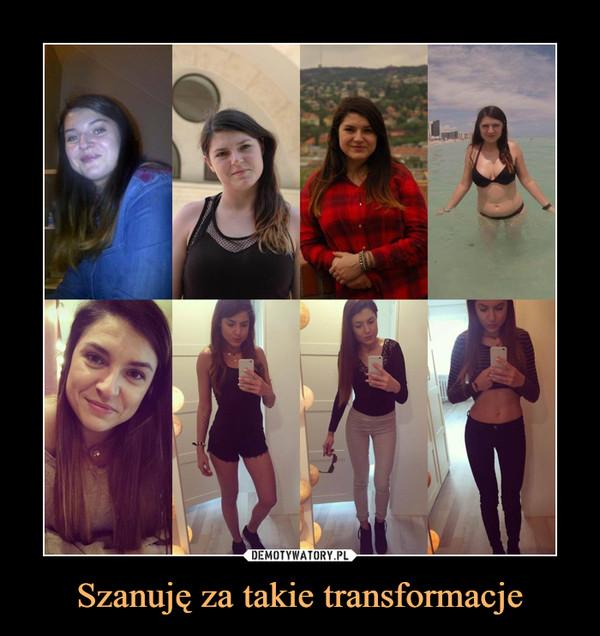 Szanuję za takie transformacje –
