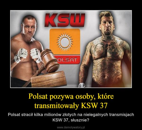 Polsat pozywa osoby, które transmitowały KSW 37 – Polsat stracił kilka milionów złotych na nielegalnych transmisjach KSW 37, słusznie?