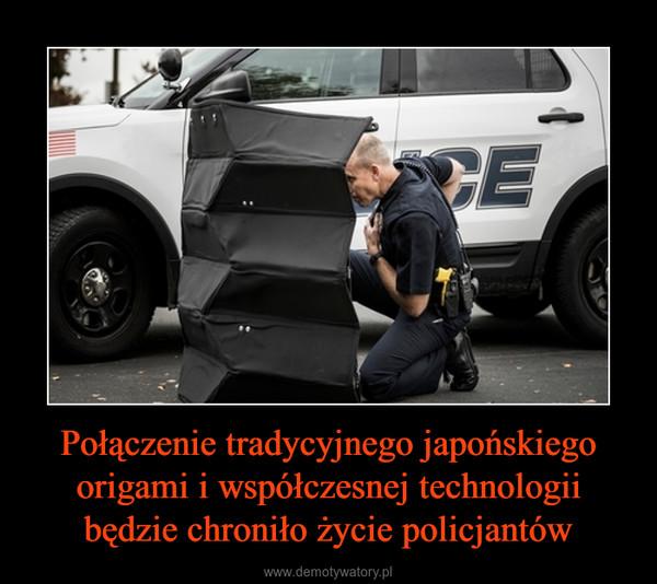 Połączenie tradycyjnego japońskiego origami i współczesnej technologii będzie chroniło życie policjantów –
