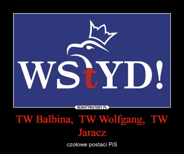 TW Balbina,  TW Wolfgang,  TW Jaracz – czołowe postaci PiS