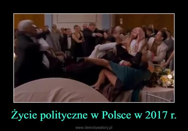 Życie polityczne w Polsce w 2017 r. –