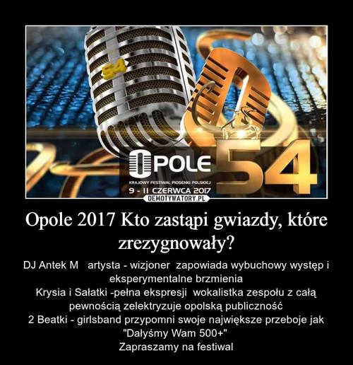 Opole 2017 Kto zastąpi gwiazdy, które zrezygnowały?