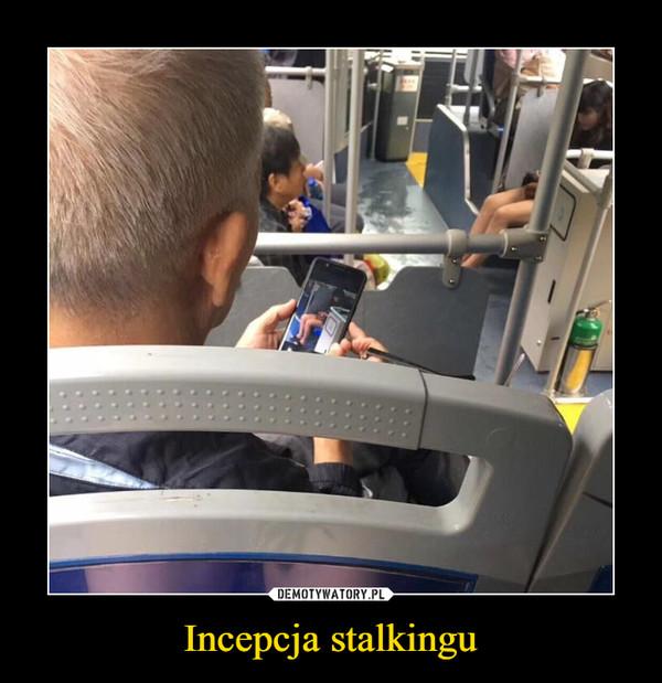 Incepcja stalkingu –