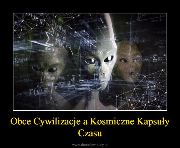 Obce Cywilizacje a Kosmiczne Kapsuły Czasu –