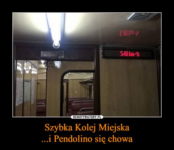 Szybka Kolej Miejska...i Pendolino się chowa –