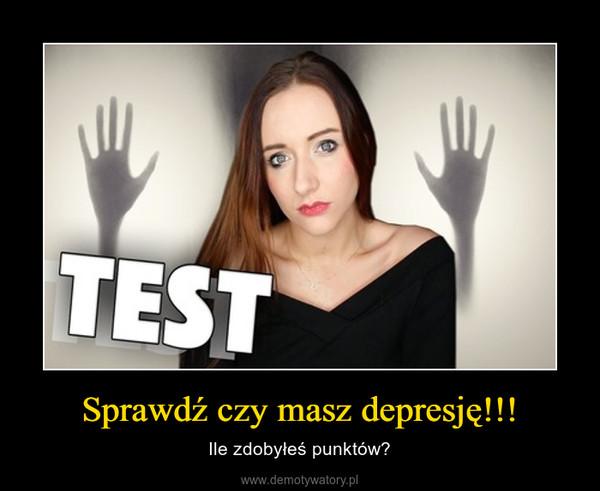Sprawdź czy masz depresję!!! – Ile zdobyłeś punktów?