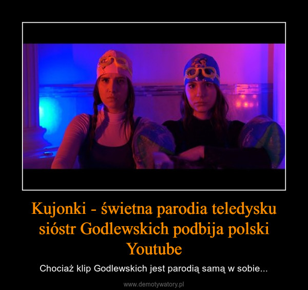 Kujonki - świetna parodia teledysku sióstr Godlewskich podbija polski Youtube – Chociaż klip Godlewskich jest parodią samą w sobie...