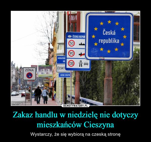 Zakaz handlu w niedzielę nie dotyczy mieszkańców Cieszyna – Wystarczy, że się wybiorą na czeską stronę