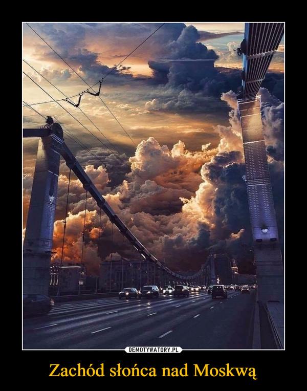 Zachód słońca nad Moskwą –