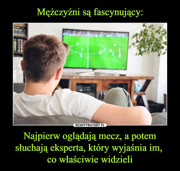 Najpierw oglądają mecz, a potem słuchają eksperta, który wyjaśnia im, co właściwie widzieli –