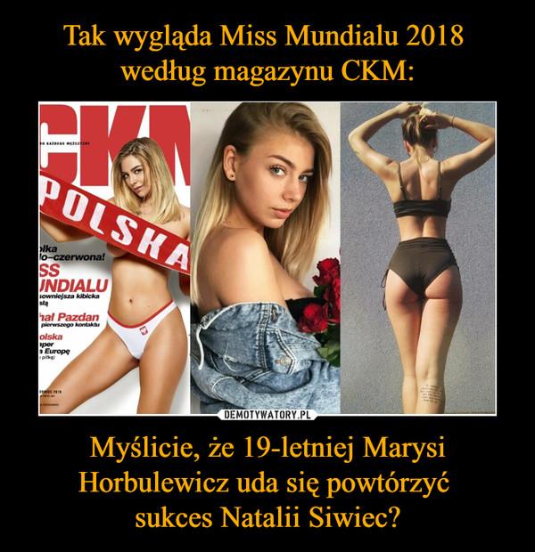 Myślicie, że 19-letniej Marysi Horbulewicz uda się powtórzyć sukces Natalii Siwiec? –  Polska CKM