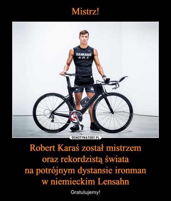 Robert Karaś został mistrzemoraz rekordzistą światana potrójnym dystansie ironmanw niemieckim Lensahn – Gratulujemy!