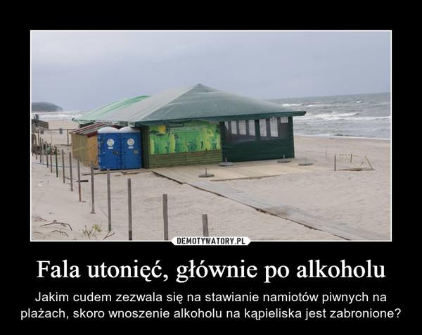 Fala utonięć, głównie po alkoholu – Jakim cudem zezwala się na stawianie namiotów piwnych na plażach, skoro wnoszenie alkoholu na kąpieliska jest zabronione?