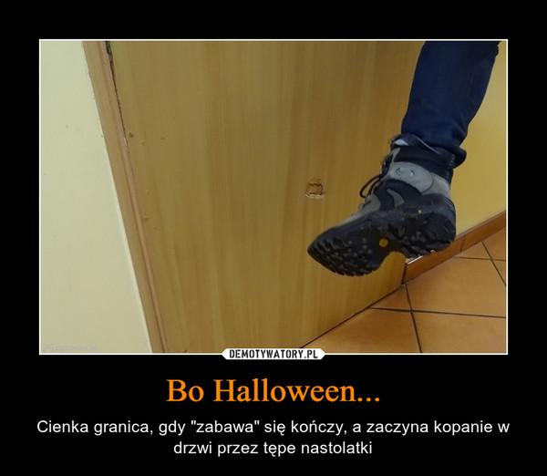 """Bo Halloween... – Cienka granica, gdy """"zabawa"""" się kończy, a zaczyna kopanie w drzwi przez tępe nastolatki"""