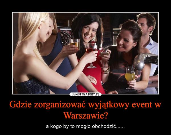 Gdzie zorganizować wyjątkowy event w Warszawie?