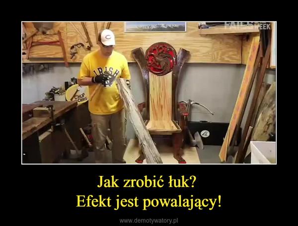 Jak zrobić łuk? Efekt jest powalający! –