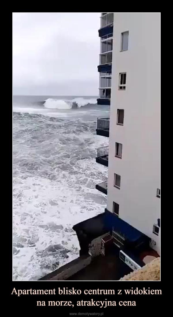 Apartament blisko centrum z widokiem na morze, atrakcyjna cena –