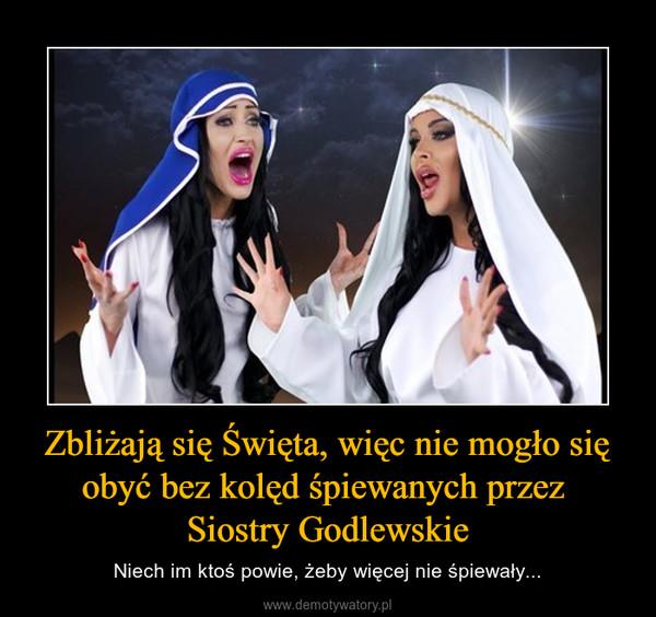 Zbliżają się Święta, więc nie mogło się obyć bez kolęd śpiewanych przez Siostry Godlewskie – Niech im ktoś powie, żeby więcej nie śpiewały...