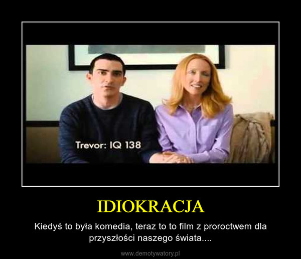 IDIOKRACJA – Kiedyś to była komedia, teraz to to film z proroctwem dla przyszłości naszego świata....