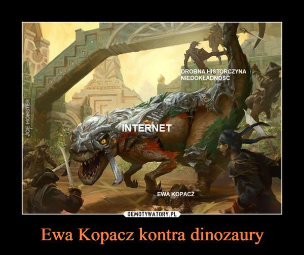 Ewa Kopacz kontra dinozaury –