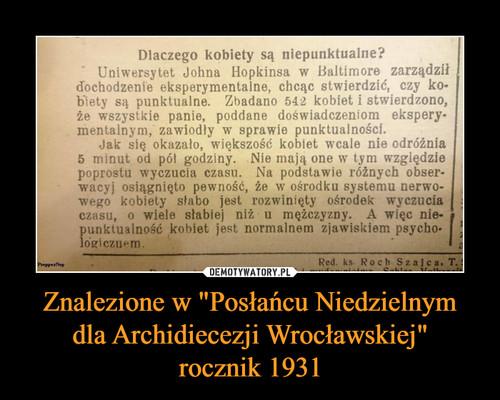 """Znalezione w """"Posłańcu Niedzielnym dla Archidiecezji Wrocławskiej"""" rocznik 1931"""