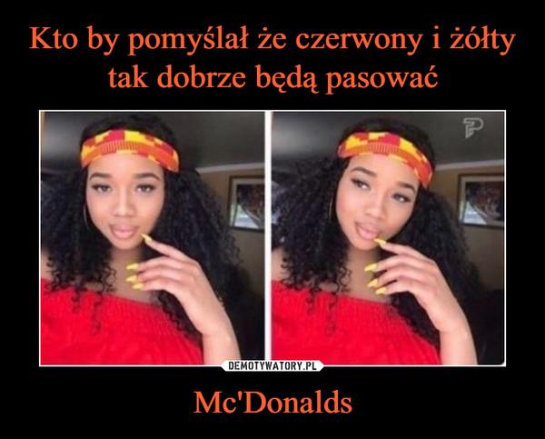 Mc'Donalds –