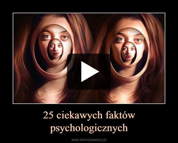 25 ciekawych faktów psychologicznych –