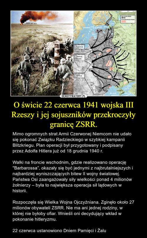 O świcie 22 czerwca 1941 wojska III Rzeszy i jej sojuszników przekroczyły granicę ZSRR.
