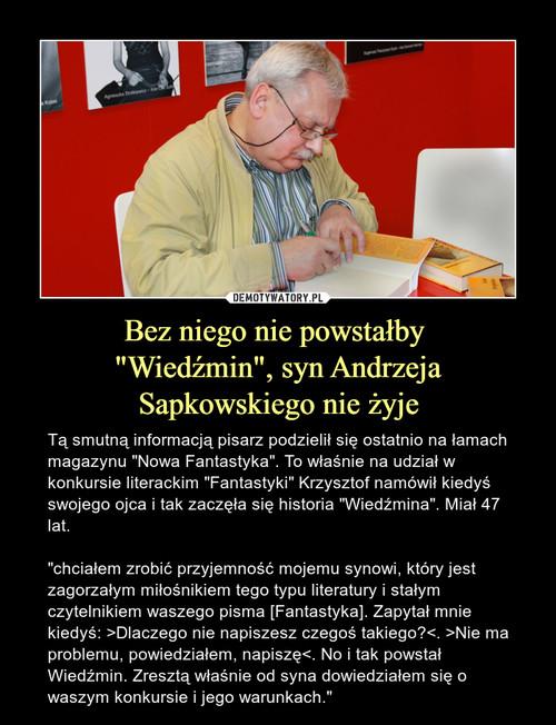 """Bez niego nie powstałby  """"Wiedźmin"""", syn Andrzeja Sapkowskiego nie żyje"""