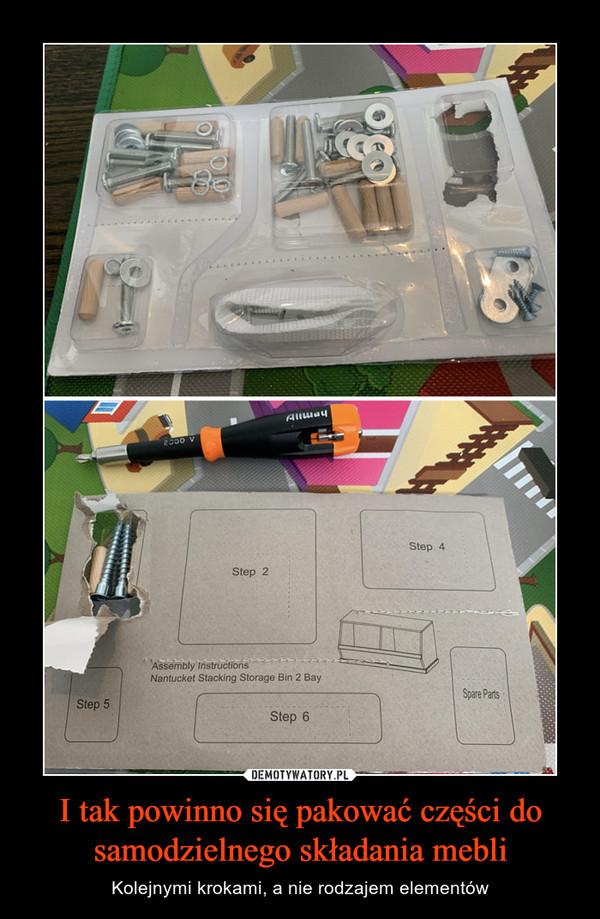 I tak powinno się pakować części do samodzielnego składania mebli – Kolejnymi krokami, a nie rodzajem elementów