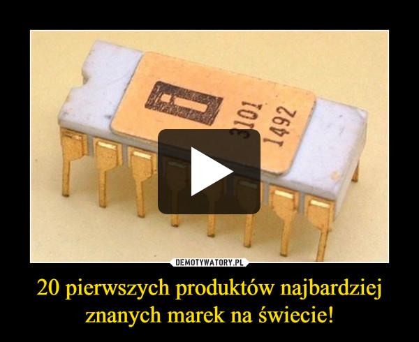 20 pierwszych produktów najbardziej znanych marek na świecie! –
