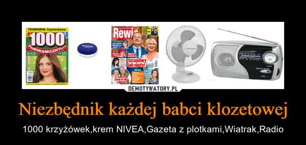 Niezbędnik każdej babci klozetowej – 1000 krzyżówek,krem NIVEA,Gazeta z plotkami,Wiatrak,Radio