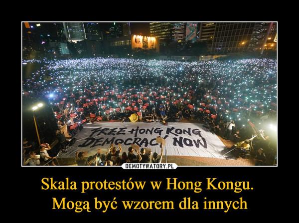 Skala protestów w Hong Kongu. Mogą być wzorem dla innych –