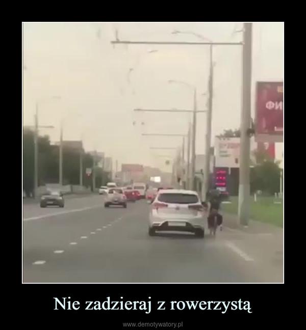 Nie zadzieraj z rowerzystą –