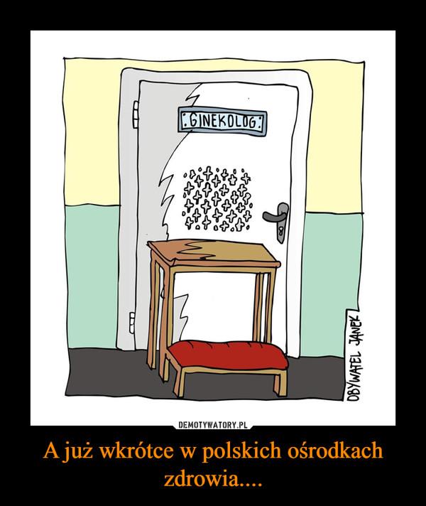 A już wkrótce w polskich ośrodkach zdrowia.... –