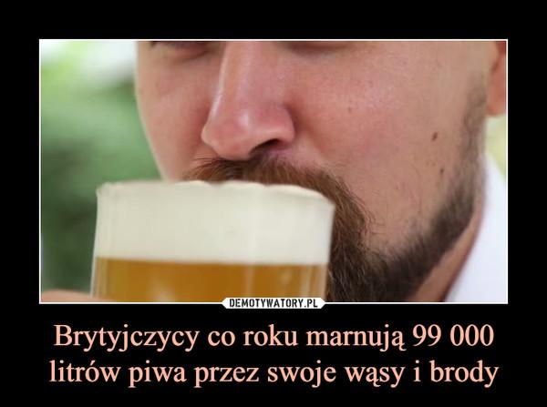 Brytyjczycy co roku marnują 99 000 litrów piwa przez swoje wąsy i brody –
