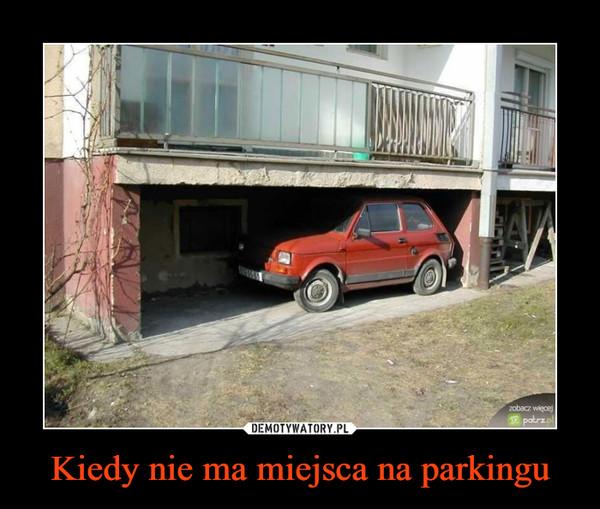 Kiedy nie ma miejsca na parkingu –