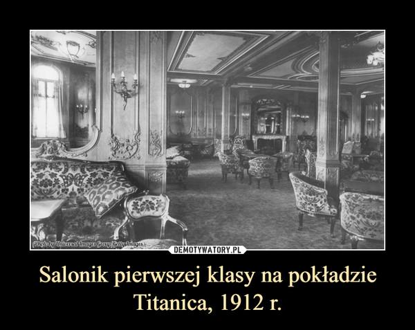 Salonik pierwszej klasy na pokładzie Titanica, 1912 r. –