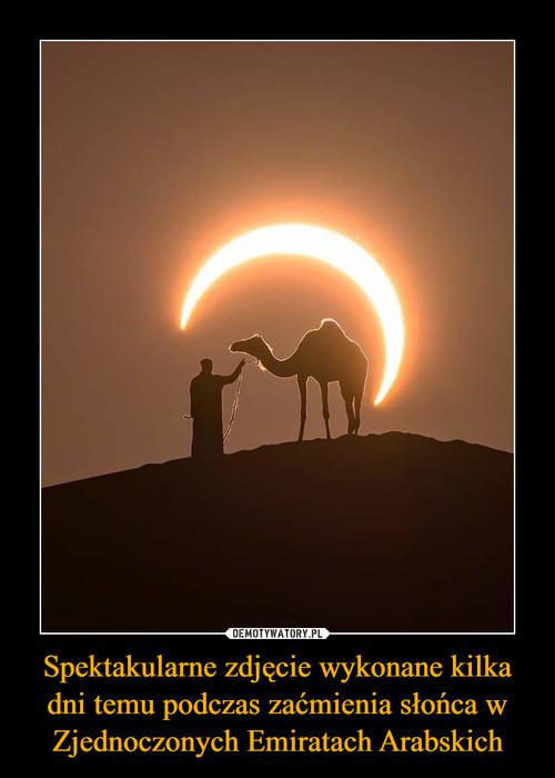 Spektakularne zdjęcie wykonane kilka dni temu podczas zaćmienia słońca w Zjednoczonych Emiratach Arabskich