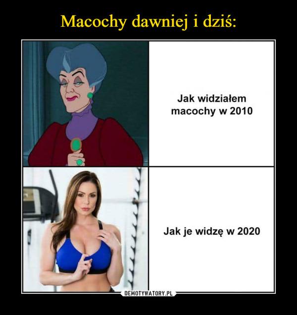 –  Jak widziałem macochy w 2010 Jak je widzę w 2020