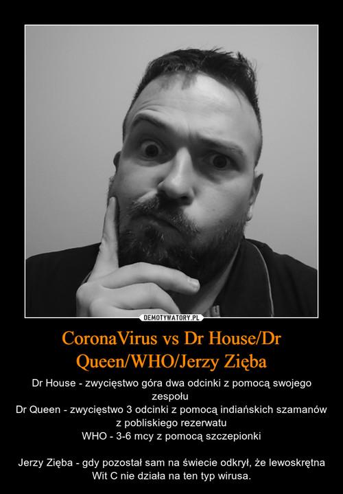 CoronaVirus vs Dr House/Dr Queen/WHO/Jerzy Zięba
