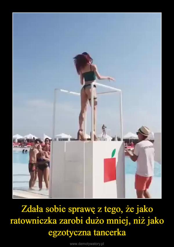 Zdała sobie sprawę z tego, że jako ratowniczka zarobi dużo mniej, niż jako egzotyczna tancerka –