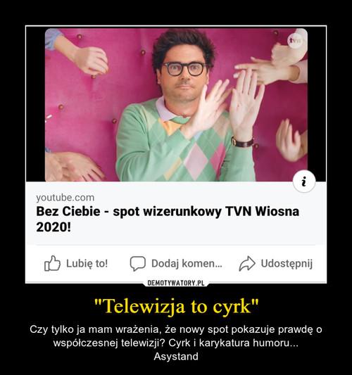"""""""Telewizja to cyrk"""""""
