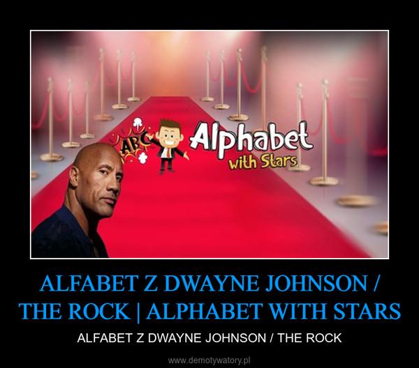 ALFABET Z DWAYNE JOHNSON / THE ROCK | ALPHABET WITH STARS – ALFABET Z DWAYNE JOHNSON / THE ROCK