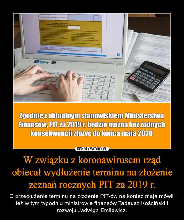 W związku z koronawirusem rząd obiecał wydłużenie terminu na złożenie zeznań rocznych PIT za 2019 r. – O przedłużenie terminu na złożenie PIT-ów na koniec maja mówili też w tym tygodniu ministrowie finansów Tadeusz Kościński i rozwoju Jadwiga Emilewicz.