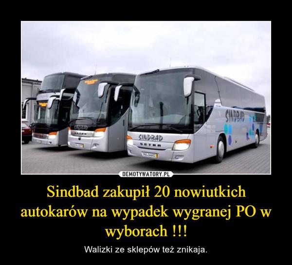 Sindbad zakupił 20 nowiutkich autokarów na wypadek wygranej PO w wyborach !!! – Walizki ze sklepów też znikaja.